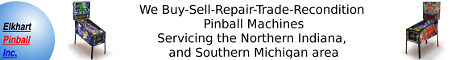 Elkhart Pinball Inc. Buy-Sell-Repair-Restore 574-298-9800